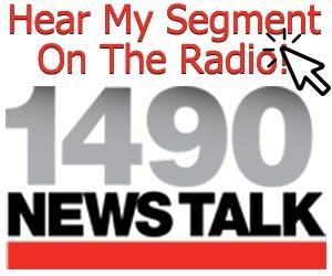 Hear My Segment on the Radio 1490 News Talk